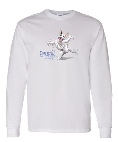 Bull Terrier - Dance Like Everyones Watching - Long Sleeve T-Shirt