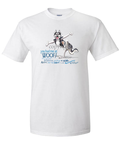Siberian Husky - You Had Me at Woof - T-Shirt
