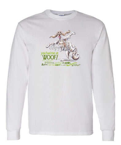 English Setter - You Had Me at Woof - Long Sleeve T-Shirt