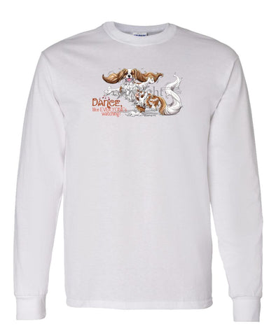 Cavalier King Charles - Dance Like Everyones Watching - Long Sleeve T-Shirt