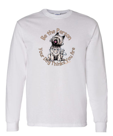 Cairn Terrier - Be The Person - Long Sleeve T-Shirt