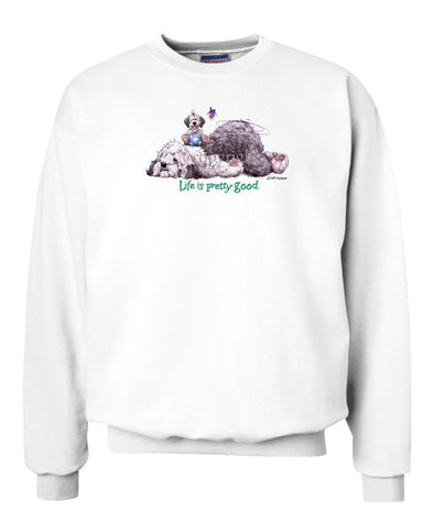 Old English Sheepdog - Life Is Pretty Good - Sweatshirt