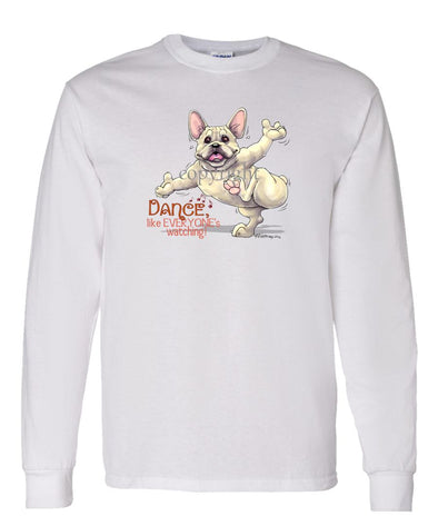 French Bulldog - Dance Like Everyones Watching - Long Sleeve T-Shirt