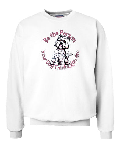 West Highland Terrier - Be The Person - Sweatshirt