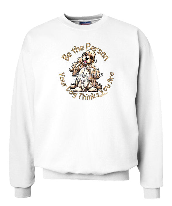 Cocker Spaniel - Be The Person - Sweatshirt