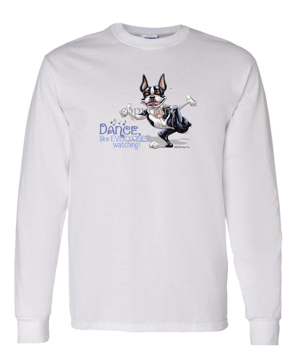 Boston Terrier - Dance Like Everyones Watching - Long Sleeve T-Shirt
