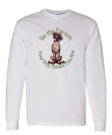 German Shorthaired Pointer - Be The Person - Long Sleeve T-Shirt