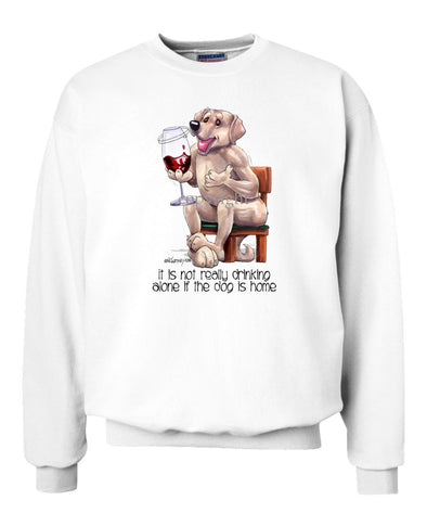 Labrador Retriever  Yellow - It's Not Drinking Alone - Sweatshirt