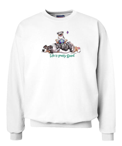 Australian Shepherd  Blue Merle - Life Is Pretty Good - Sweatshirt