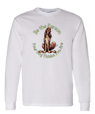 Irish Setter - Be The Person - Long Sleeve T-Shirt
