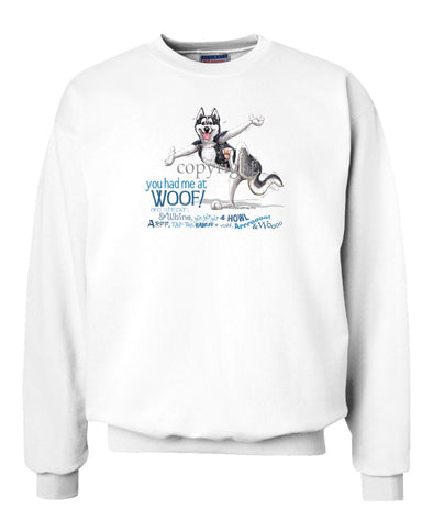 Siberian Husky - You Had Me at Woof - Sweatshirt