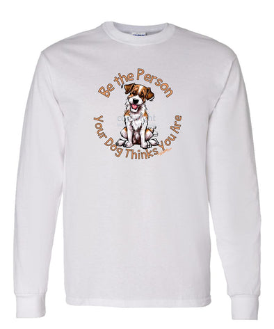 Parson Russell Terrier - Be The Person - Long Sleeve T-Shirt