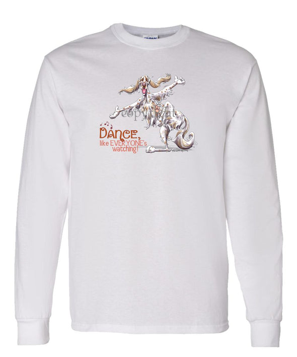 English Setter - Dance Like Everyones Watching - Long Sleeve T-Shirt