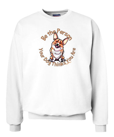 Welsh Corgi Pembroke - Be The Person - Sweatshirt