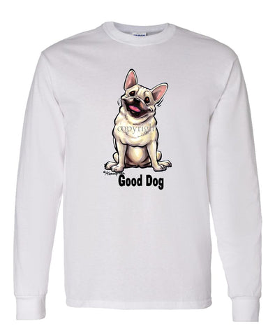 French Bulldog - Good Dog - Long Sleeve T-Shirt