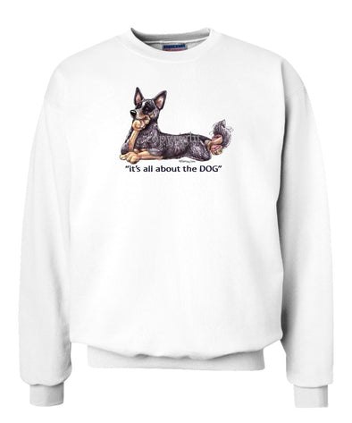 Australian Cattle Dog - All About The Dog - Sweatshirt