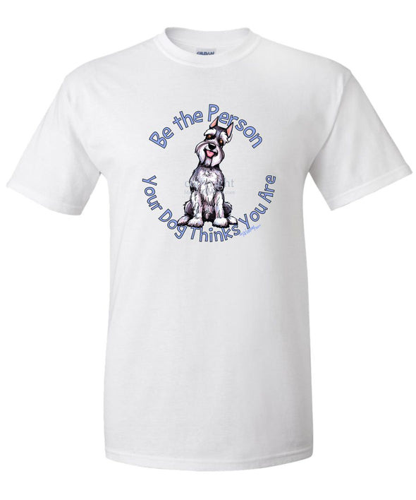 Schnauzer - Be The Person - T-Shirt