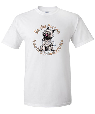 Cairn Terrier - Be The Person - T-Shirt