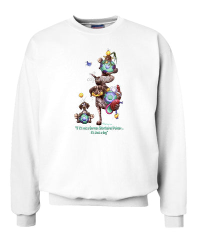 German Shorthaired Pointer - Not Just A Dog - Sweatshirt