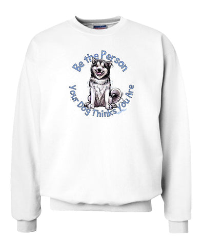 Alaskan Malamute - Be The Person - Sweatshirt