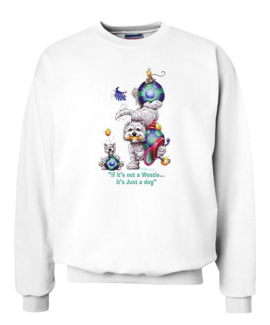 West Highland Terrier - Not Just A Dog - Sweatshirt