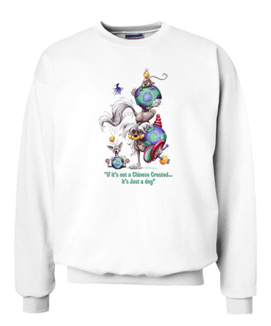 Chinese Crested - Not Just A Dog - Sweatshirt