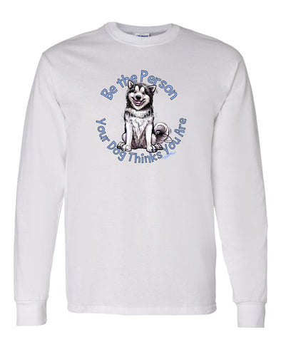 Alaskan Malamute - Be The Person - Long Sleeve T-Shirt
