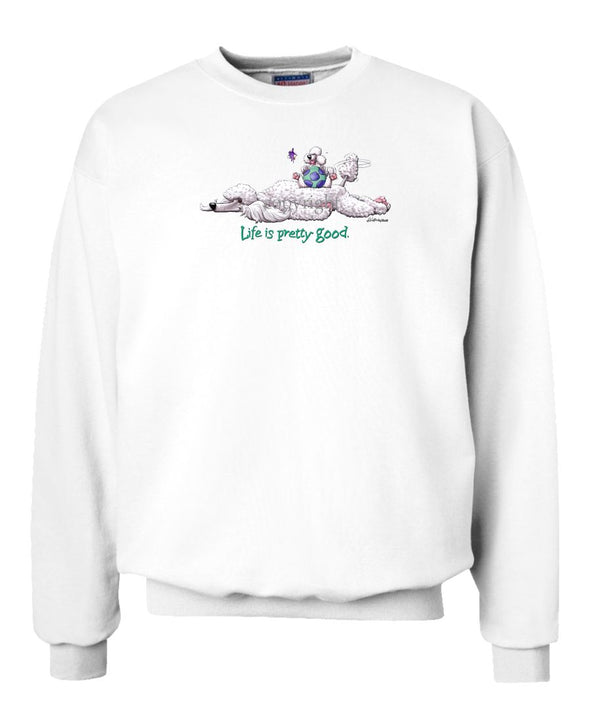 Poodle  White - Life Is Pretty Good - Sweatshirt
