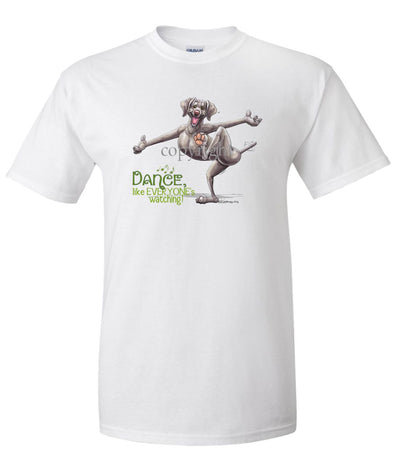 Weimaraner - Dance Like Everyones Watching - T-Shirt