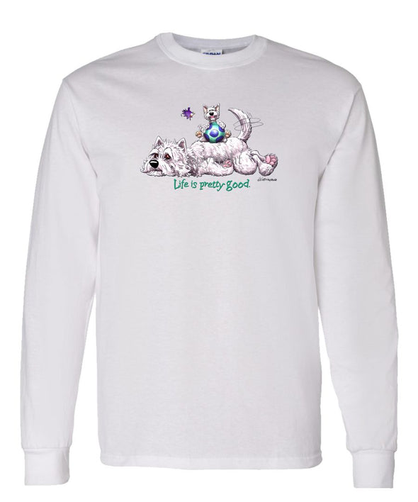 West Highland Terrier - Life Is Pretty Good - Long Sleeve T-Shirt