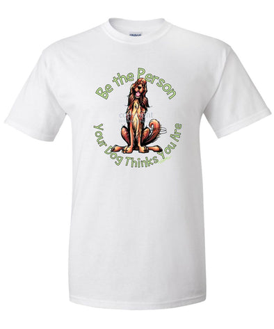 Irish Setter - Be The Person - T-Shirt