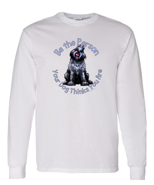 Bouvier Des Flandres - Be The Person - Long Sleeve T-Shirt