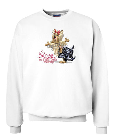 Yorkshire Terrier - Dance Like Everyones Watching - Sweatshirt