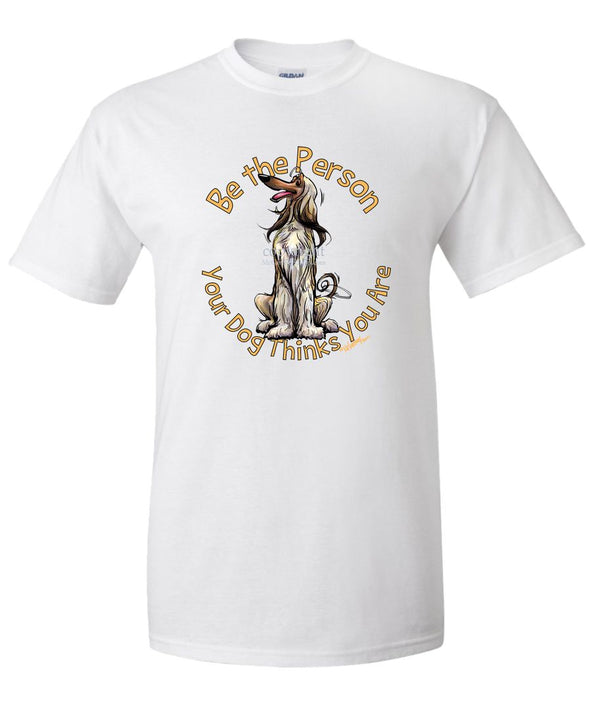 Afghan Hound - Be The Person - T-Shirt