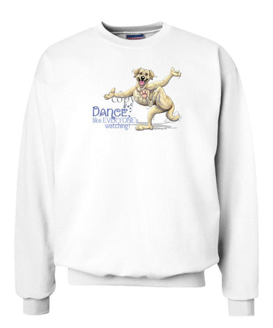 Labrador Retriever  Yellow - Dance Like Everyones Watching - Sweatshirt