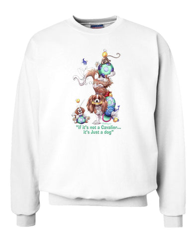 Cavalier King Charles - Not Just A Dog - Sweatshirt