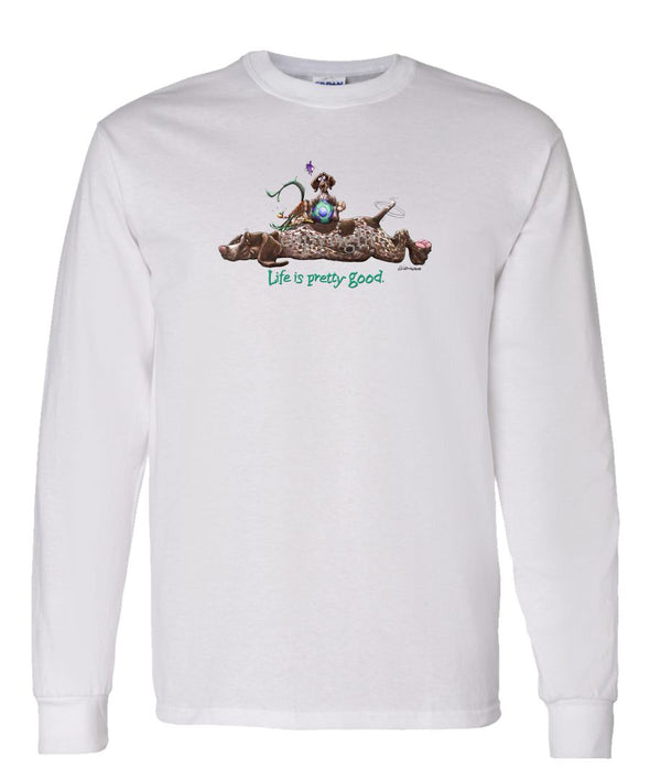 German Shorthaired Pointer - Life Is Pretty Good - Long Sleeve T-Shirt