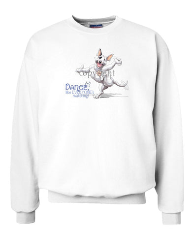 Bull Terrier - Dance Like Everyones Watching - Sweatshirt