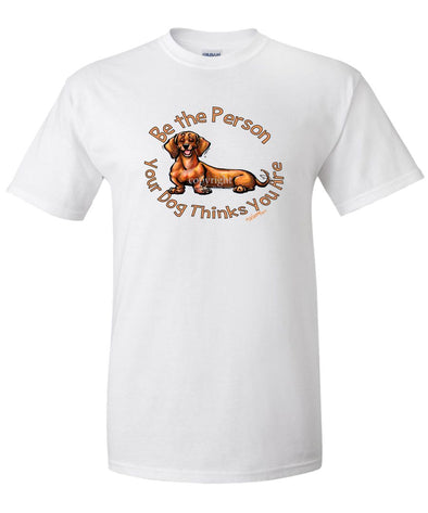 Dachshund  Smooth - Be The Person - T-Shirt