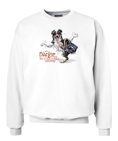 Australian Shepherd  Black Tri - Dance Like Everyones Watching - Sweatshirt