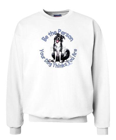 Border Collie - Be The Person - Sweatshirt