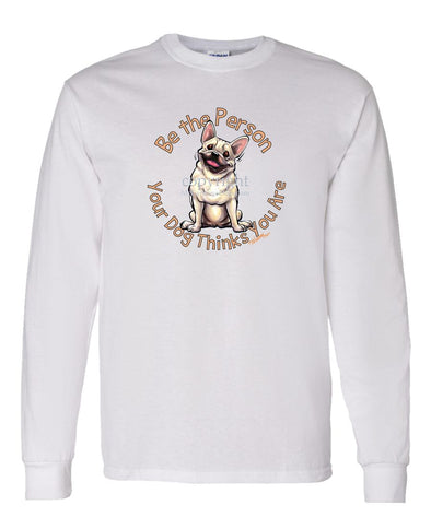 French Bulldog - Be The Person - Long Sleeve T-Shirt