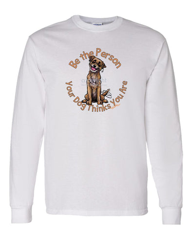 Border Terrier - Be The Person - Long Sleeve T-Shirt