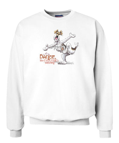Wire Fox Terrier - Dance Like Everyones Watching - Sweatshirt