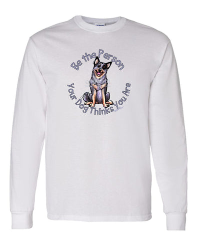 Australian Cattle Dog - Be The Person - Long Sleeve T-Shirt