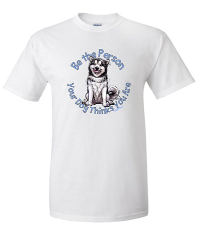 Alaskan Malamute - Be The Person - T-Shirt