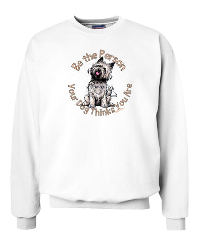 Cairn Terrier - Be The Person - Sweatshirt
