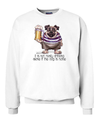 Pug - Drink Alone Beer - It's Not Drinking Alone - Sweatshirt