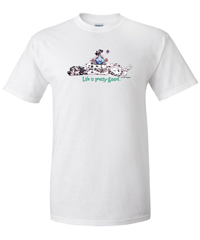 Dalmatian - Life Is Pretty Good - T-Shirt