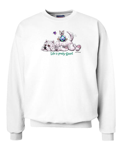 West Highland Terrier - Life Is Pretty Good - Sweatshirt